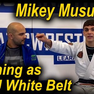 How To Learn Jiu Jitsu As A BJJ White Belt by Mikey Musumeci
